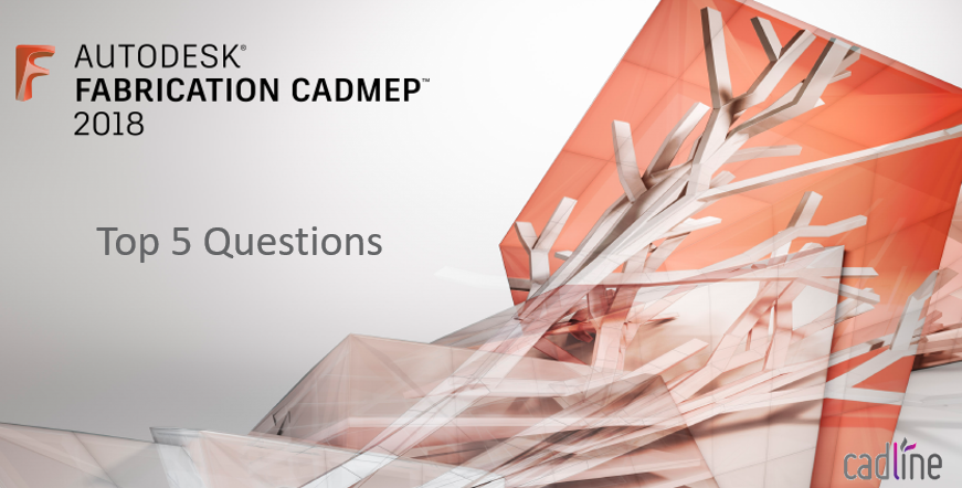 Fabrication CADmep 2018: Top 5 Questions – Cadline Community