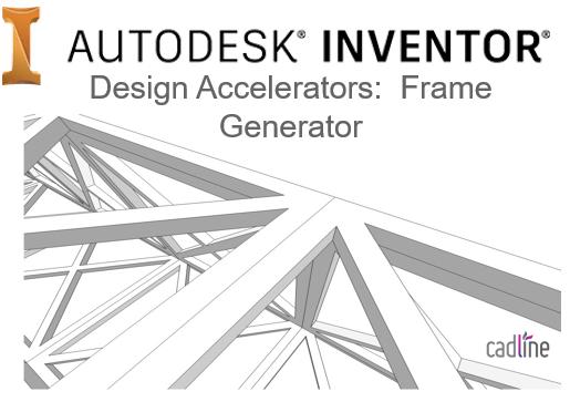 Inventor 2017 Design Accelerators Frame Generator Cadline Community