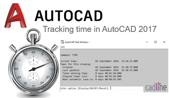 Tracking time in AutoCAD 2017 – Cadline Community
